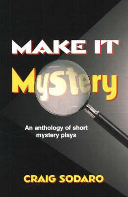 Make it Mystery: An Anthology of Short Mystery Plays (Paperback)