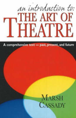 Introduction to 'The Art of Theatre': A Comprehensive Text -- Past, Present & Future (Paperback)