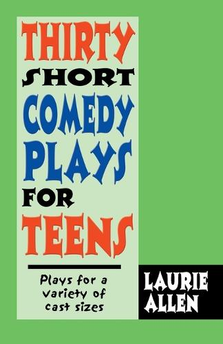 Thirty Short Comedy Plays for Teens: Plays For a Variety of Cast Sizes (Paperback)