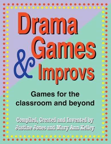 Drama Games & Improvs: Games for the Classroom & Beyond (Paperback)