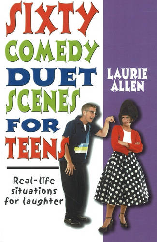 Sixty Comedy Duet Scenes for Teens: Real-life Situations for Laughter (Paperback)