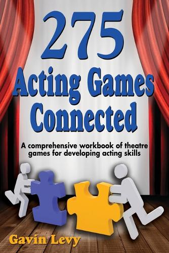 275 Acting Games -- Connected: A Comprehensive Workbook of Theatre Games for Developing Acting Skills (Paperback)