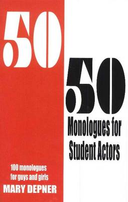 50/50 Monologues for Student Actors: 100 Monologues for Guys & Girls (Paperback)