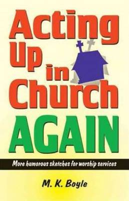 Acting Up in Church Again: More Humorous Sketches for Worship Services (Paperback)