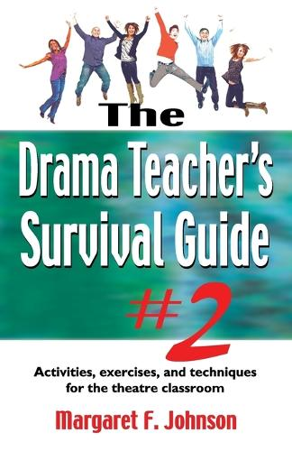 Drama Teacher's Survival Guide II: A Complete Toolkit for Theatre Arts (Paperback)