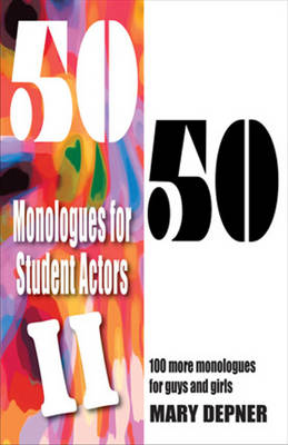 50/50 Monologues for Student Actors II: 100 More Monologues for Guys & Girls (Paperback)