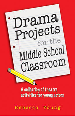 Drama Projects for the Middle School Classroom: A Collection of Theatre Activities for Young Actors (Paperback)