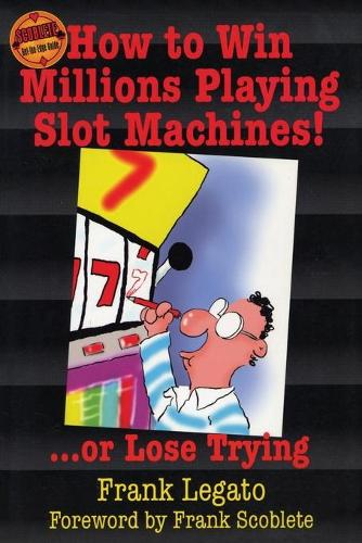 How to Win Millions Playing Slot Machines!: ...Or Lose Trying (Paperback)
