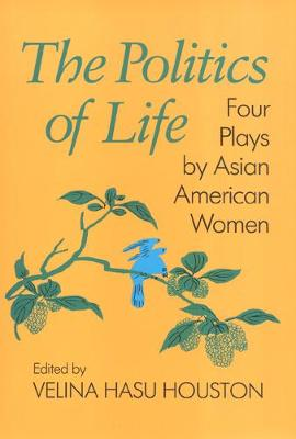 The Politics of Life - Asian American History & Cultu (Hardback)