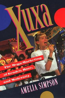 Xuxa: The Mega-Marketing of Gender, Race, and Modernity (Paperback)