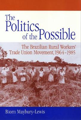 The Politics of the Possible: The Brazilian Rural Workers' Trade Union Movement, 1964-1985 (Paperback)