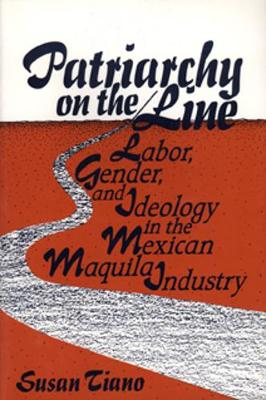 Patriarchy on the Line: Labor, Gender, and Ideology in the Mexican Maquila Industry (Paperback)