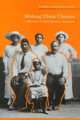Making Ethnic Choices: California's Punjabi Mexican Americans - Asian American History & Cultu (Paperback)