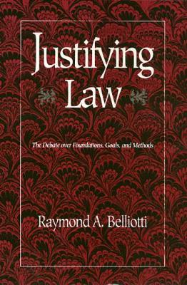 Justifying Law: The Debate over Foundations, Goals, and Methods (Paperback)
