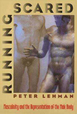 Running Scared: Masculinity and the Representation of the Male Body - Culture And The Moving Image (Paperback)