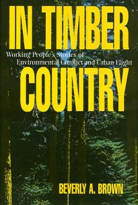 In Timber Country: Working People's Stories of Environmental Conflict and Urban Flight - Conflicts In Urban & Regional (Paperback)