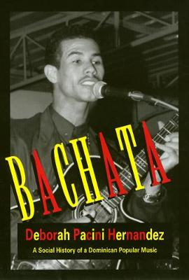 Bachata: A Social History of a Dominican Popular Music (Paperback)
