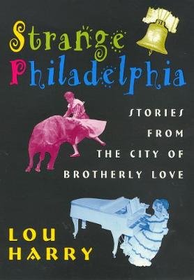 Strange Philadelphia: Stories from the City of Brotherly Love (Paperback)