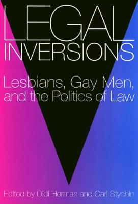 Legal Inversions: Lesbians, Gay Men, and the Politics of the Law (Hardback)