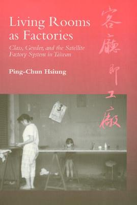 Living Rooms as Factories: Class, Gender, and the Satelite Factory System in Taiwan (Hardback)