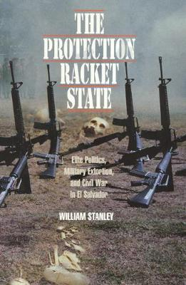 The Protection Racket State: Elite Politics, Military Extortion, and Civil War in El Salvador (Paperback)