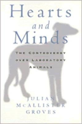 Hearts And Minds: The Controversy Over Laboratory Animals - Animals Culture And Society (Paperback)