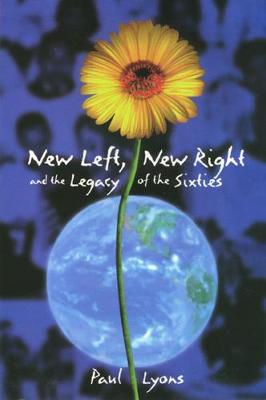 New Left, New Right, and the Legacy of the Sixties (Hardback)