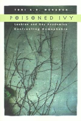 Poisoned Ivy: Lesbian and Gay Academics Confronting Homophobia (Hardback)