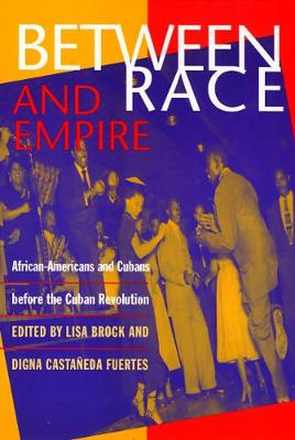 Between Race and Empire: African-Americans and Cubans before the Cuban Revolution (Paperback)