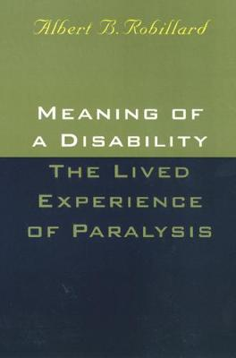 Meaning Of A Disability: The Lived Experience of Paralysis (Hardback)