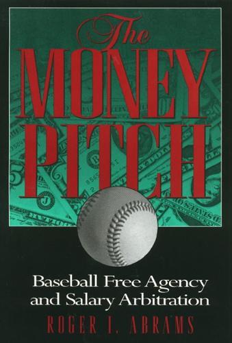 The Money Pitch: Baseball Free Agency and Salary Arbitration (Hardback)