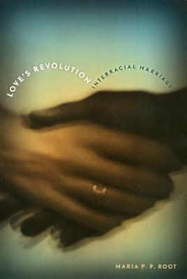 Love's Revolution: Interracial Marriage (Paperback)