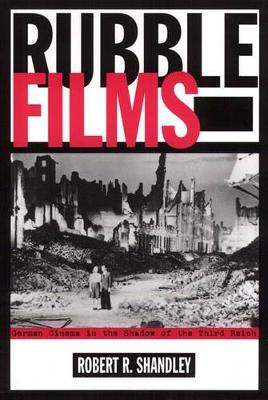 Rubble Films: German Cinema In Shadow Of 3Rd Reich (Paperback)
