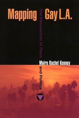 Mapping Gay L.A.: The Intersection of Place and Politics (Paperback)