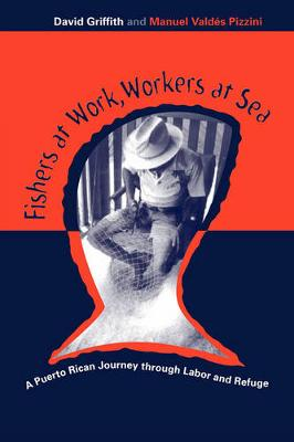 Fishers At Work, Workers At Sea: Puerto Rican Journey Thru Labor & Refuge (Hardback)