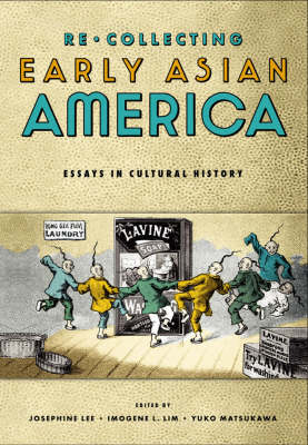 Recollecting Early Asian America: Essays in Cultural History - Asian American History and Culture Series (Hardback)