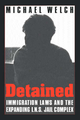 Detained: Immigration Laws and the Expanding I.N.S. Jail Complex (Hardback)
