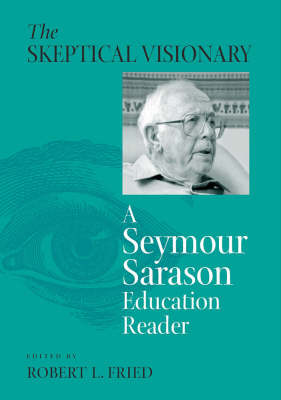 The Skeptical Visionary: A Seymour Sarason Education Reader (Hardback)
