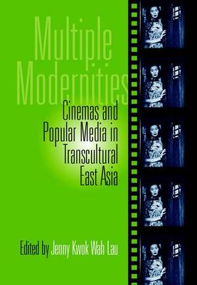 Multiple Modernities: Cinemas and Popular Media in Transcultural East Asia (Hardback)
