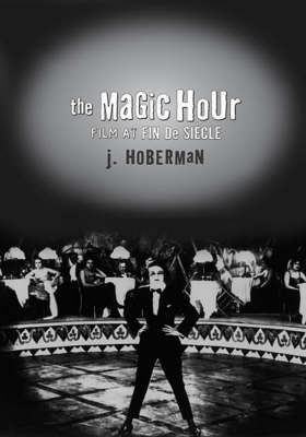 The Magic Hour: Film At Fin De Siecle - Culture And The Moving Image (Hardback)