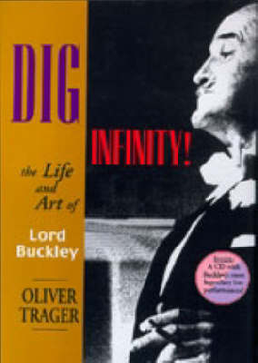 Dig Infinityl: The Life and Art of Lord Buckley