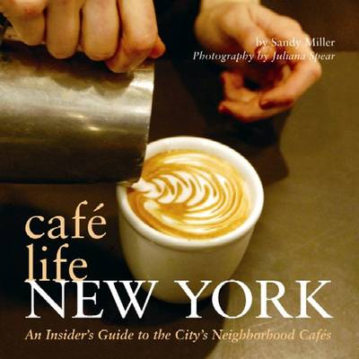 Cafe Life New York: An Insider's Guide to the City's Neighborhood Cafes - Cafe Life (Paperback)