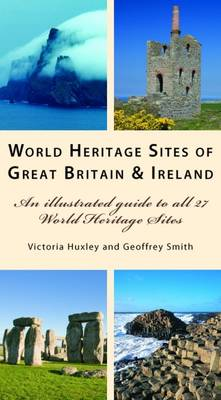 World Heritage Sites of Great Britain and Ireland: An Illustrated Guide to All 27 World Heritage Sites (Paperback)