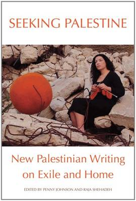 Seeking Palestine: New Palestinian Writing on Exile and Home (Paperback)