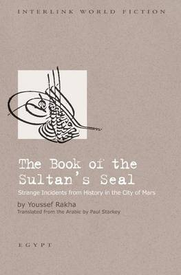 Book of the Sultan's Seal Strange Incidents from History in the City of Mars - Interlink World Fiction (Paperback)