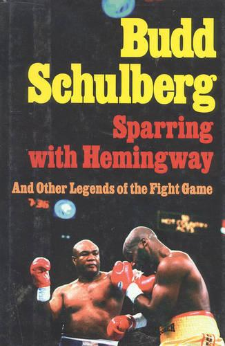 Sparring with Hemingway: And Other Legends of the Fight Game (Hardback)