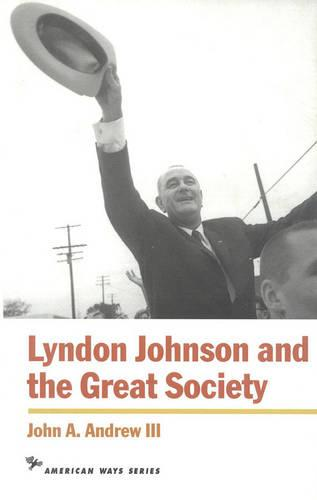 Lyndon Johnson and the Great Society - American Ways (Hardback)
