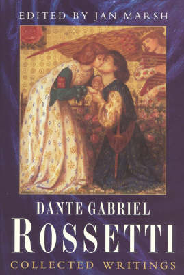Collected Writings of Dante Gabriel Rossetti: Collected Works (Hardback)