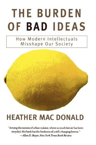 The Burden of Bad Ideas: How Modern Intellectuals Misshape Our Society (Paperback)