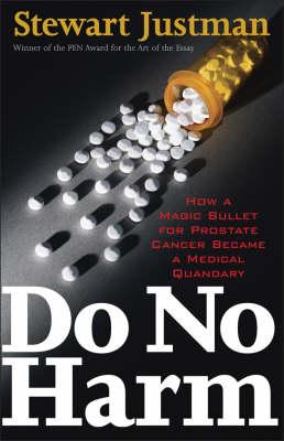 Do No Harm: How a Magic Bullet for Prostate Cancer Became a Medical Quandary (Hardback)